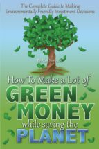 The Complete Guide to Making Environmentally Friendly Investment Decisions (ebook)