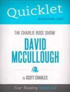 Quicklet on The Charlie Rose Show: David McCullough (CliffNotes-like Summary) (ebook)