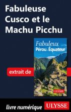 Fabuleuse Cusco et le Machu Picchu (ebook)