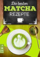 Die besten Matcha-Rezepte - Vom Matcha-Tee über Matcha Latte bis hin zu Kuchen, Eis und herzhaften Köstlichkeiten. Genießer-Rezepte für Trendsetter und vegane Feinschmecker. Rezepte, Zubereitung & Infos (ebook)