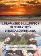La mejora del alumnado y del grupo a través de la relajación en el aula (ebook)