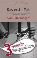 """3 erotische Kurzgeschichten aus: """"Das erste Mal: S/M-Erfahrungen!"""" (ebook)"""