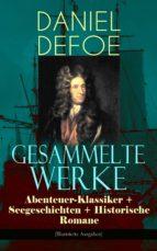 Gesammelte Werke: Abenteuer-Klassiker + Seegeschichten + Historische Romane (Illustrierte Ausgaben)
