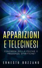 Apparizioni e Telecinesi - Fenomeni della psiche o presenze spiritiche? (ebook)