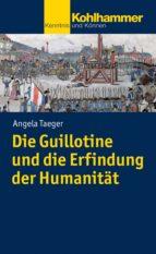 Die Guillotine und die Erfindung der Humanität (ebook)