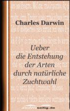 Ueber die Entstehung der Arten durch natürliche Zuchtwahl (ebook)