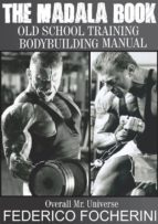 The Madala Book Old School Training Body building Manual (ebook)