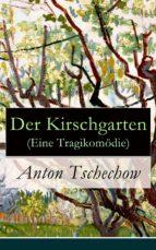 Der Kirschgarten (Eine Tragikomödie) - Vollständige deutsche Ausgabe (ebook)