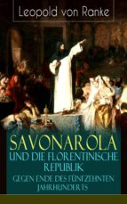 Savonarola und die florentinische Republik gegen Ende des fünfzehnten Jahrhunderts (Vollständige Ausgabe) (ebook)
