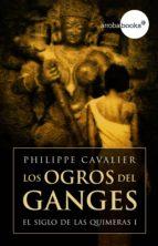 Los ogros del Ganges (El siglo de las quimeras I) (ebook)