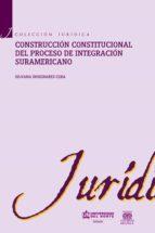 Construcción constitucional del proceso de integración suramericano (ebook)
