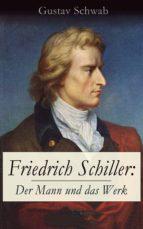 Friedrich Schiller: Der Mann und das Werk (Vollständige Biografie) (ebook)