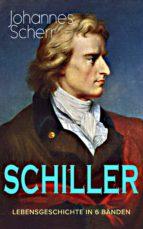 SCHILLER - Vollständige Lebensgeschichte in 6 Bänden (ebook)