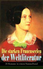 Die starken Frauenseelen der Weltliteratur (26 Romane in einem Sammelband) - Vollständige deutsche Ausgaben (ebook)