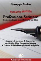 Professione Scrittore - Come scrivere e pubblicare un libro - Imparare il mestiere di Copywriter per Gestire Blog, Comunicati stampa e Progetti di Editoria tradizionale e digitale (ESTRATTO GRATUITO) (ebook)