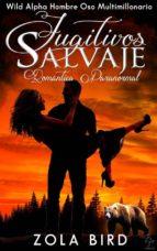 Fugitivos Salvajes: Romántica Paranormal (Wild Alpha Hombre Oso Multimillonario nº 2) (Spanish Edition) (ebook)