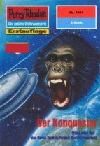 Perry Rhodan 2101: Der Konquestor (Heftroman) (ebook)