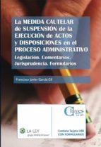 La medida cautelar de suspensión de la ejecución de actos y disposiciones en el proceso administrativo (ebook)