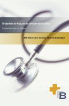 EL MODELO DE FUTURO DE GESTIÓN DE LA SALUD. PROPUESTAS PARA UN DEBATE (ebook)