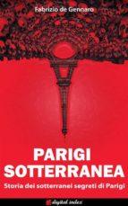 Parigi Sotterranea - Storia dei sotterranei segreti di Parigi (ebook)