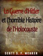 La Guerre D'hitler Et L'horrible Histoire De L'holocauste (ebook)