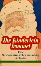 Ihr Kinderlein kommet - Eine Weihnachtsmärchensammlung für Kinder (Illustrierte Ausgabe) (ebook)
