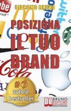 Posiziona Il Tuo Brand. I Segreti del Brand Marketing per il Posizionamento del tuo Marchio. (Ebook Italiano - Anteprima Gratis) (ebook)