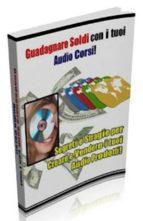 Guadagnare soldi con i tuoi Audio Corsi (ebook)