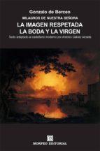 LA IMAGEN RESPETADA. LA BODA Y LA VIRGEN (TEXTO ADAPTADO AL CASTELLANO MODERNO POR ANTONIO GÁLVEZ ALCAIDE)