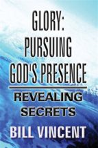 GLORY: PURSUING GOD?S PRESENCE
