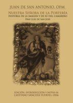 Nuestra señora de la portería. Historia de la imagen, y de su fiel camarlengo Fr. Luís de San José (ebook)