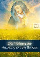 Die Visionen der Hildegard von Bingen - Die Welt der Mystikerin, Prophetin, Dichterin und Heilerin. Christliche Mystik, kosmische Weisheiten (Illustrierte Ausgabe) (ebook)