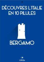 Découvres l'Italie en 10 Pilules - Bergamo (ebook)
