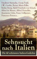 Sehnsucht nach Italien: Die 60 schönsten Italien-Gedichte (Vollständige Ausgabe) (ebook)