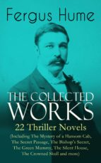 The Collected Works of Fergus Hume: 22 Thriller Novels (Including The Mystery of a Hansom Cab, The Secret Passage, The Bishop's Secret, The Green Mummy, The Silent House, The Crowned Skull and more) (ebook)