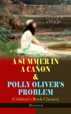 A SUMMER IN A CAÑON & POLLY OLIVER'S PROBLEM (Children's Book Classics) - Illustrated (ebook)