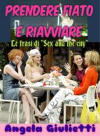 "Prendere fiato e riavviare- le frasi di ""Sex and the city"" (ebook)"