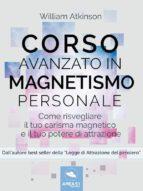 Corso avanzato in magnetismo personale (ebook)