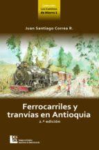 Los Caminos de Hierro 1. Ferrocarriles y tranvías en Antioquia 2 ed. (ebook)