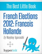 French Elections 2012: Francois Hollande (ebook)