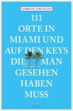 111 Orte in Miami und auf den Keys, die man gesehen haben muss (ebook)