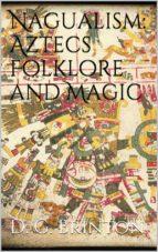 Nagualism: Aztecs Folklore and Magic (ebook)