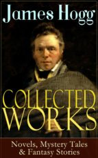 Collected Works of James Hogg: Novels, Scottish Mystery Tales & Fantasy Stories (ebook)