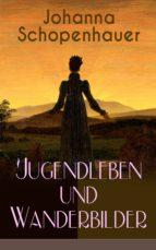 Johanna Schopenhauer: Jugendleben und Wanderbilder (Vollständige Ausgabe: Band 1&2) (ebook)