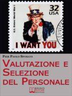 Valutazione e Selezione del Personale. Come Scegliere e Valorizzare il Tuo Staff Ideale. (Ebook Italiano - Anteprima Gratis) (ebook)