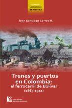 Los Caminos de Hierro 3. Trenes y puertos en Colombia: el ferrocarril de Bolívar (1865 - 1941) (ebook)