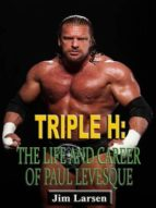 Triple H: The Life and Career of Paul Levesque (ebook)