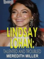 Lindsay Lohan: Talented and Troubled (ebook)