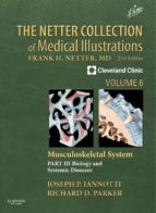 The Netter Collection of Medical Illustrations: Musculoskeletal System, Volume 6, Part III - Musculoskeletal Biology and Systematic Musculoskeletal Disease (ebook)