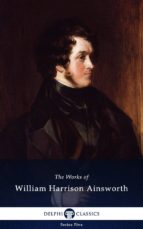 Delphi Works of William Harrison Ainsworth (Illustrated) (ebook)
